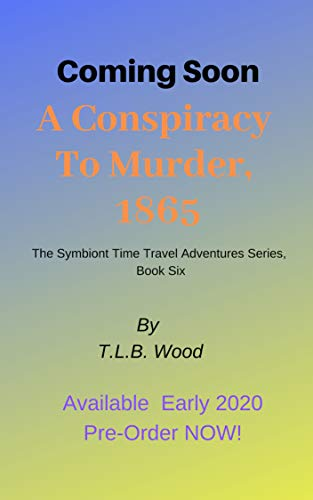 A Conspiracy to Murder, 1865 (The Symbiont Time Travel Adventures Series, Book 6): Young Adult Time Travel Adventure (English Edition)