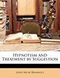 Hypnotism and Treatment by Suggestion, John Milne Bramwell, 114741341X