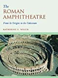 The Roman Amphitheatre : From Its Origins to the Colosseum, Welch, Katherine, 0521809444