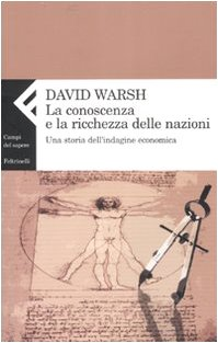 La conoscenza e la ricchezza delle nazioni. Una storia dell'indagine economica Copertina flessibile – 4 mag 2007 David Warsh P. Anelli Feltrinelli 8807104180