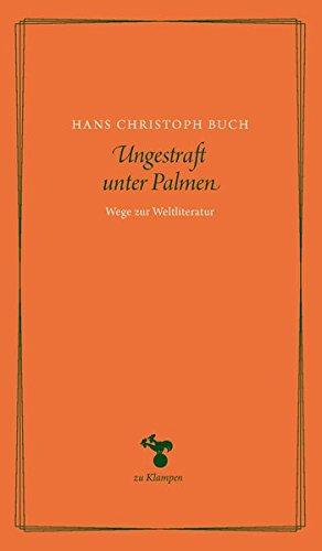 Ungestraft unter Palmen: Wege zur Weltliteratur