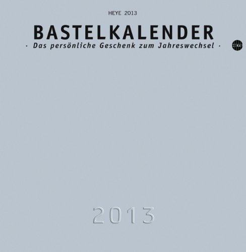 Bastelkalender 2013 silber, mittel: Das persönliche Geschenk zum Jahreswechsel
