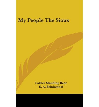 my people the sioux Boston and new york: houghton mifflin company, 1928 first edition  hardcover very good -/no jacket luther standing bear decorated cloth, spine slightly faded and worn along front hinge and at head, portrait frontispiece, illustrated, owner's p.