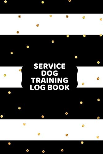 Service Dog Training Log Book: Train Your Pet, Keep A Record of Training Details, Trainers Template Note Logbook Sheet Notebook. A Perfect Gift for ... 6