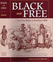 Black And Free: The Free Negro In America 1830 (A Commentary On Carter Woodson's Free Negro Heads of Families In The United States In 1830)
