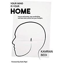 Your Mind Is Your Home: How to end anxiety, stop overthinking and have more control over your thoughts.