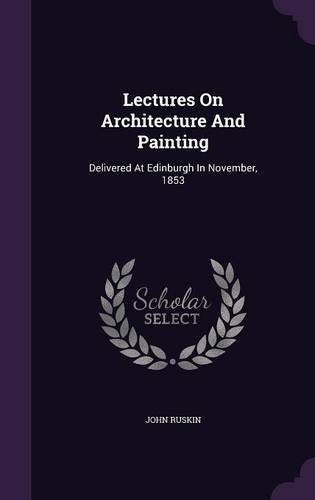 Download Lectures On Architecture And Painting: Delivered At Edinburgh In November, 1853 pdf
