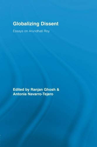 Globalizing Dissent: Essays on Arundhati Roy (Routledge Studies in Social and Political Thought)