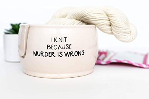 Yarn Bowl for Knitters, I Knit Because Murder is Wrong