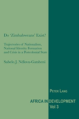 Do 'Zimbabweans' Exist?: Trajectories of Nationalism, National Identity Formation and Crisis in a Postcolonial State (Af