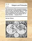 The Oeconomy of the Covenants Between God and Man Comprehending a Complete Body of Divinity by Herman Witsius, to Which Is Prefixed, the Life Of, Herman Witsius, 1140690027