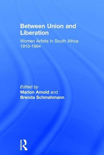 Between Union and Liberation: Women Artists in South Africa 1910-1994 by Brand: Ashgate Pub Ltd