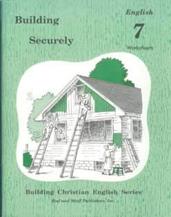 Building Securely: Grade 7 [Building Christian English Series] Worksheets By Lela Birky and Bruce Good (Building Christian English Series: Building Securely English 7) (Rod And Staff 7 English)