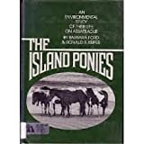 Front cover for the book The island ponies: An environmental study of their life on Assateague by Barbara Ford