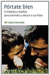 Pórtate bien : el método a medida para entender y educar a tus hijos (Prácticos)