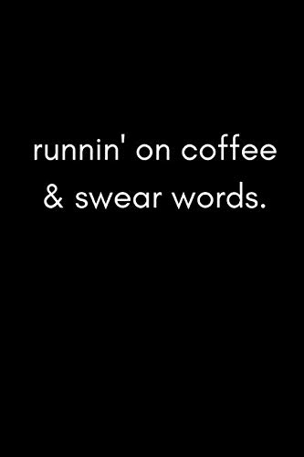 Runnin' On Coffee & Swear Words: Funny Sarcastic Work Notebook For Stressed Workers, Coworkers and Friends At The Office (Adult Banter Desk Notepad Series)