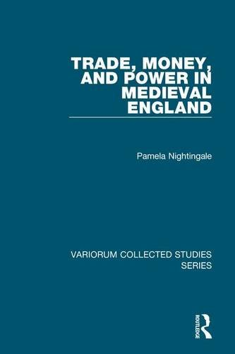 Trade, Money, and Power in Medieval England (Variorum Collected Studies)