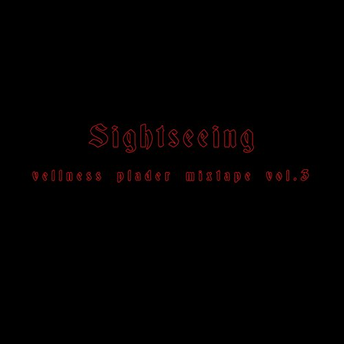 Sightseeing (Vellness Mixtape, Vol. 3)