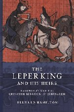 The Leper King and his Heirs: Baldwin IV and the Crusader Kingdom of Jerusalem ()