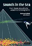 Sounds in the Sea: From Ocean Acoustics to Acoustical Oceanography