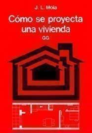 Descargar Libro Cómo Se Proyecta Una Vivienda Jose Luis Moia