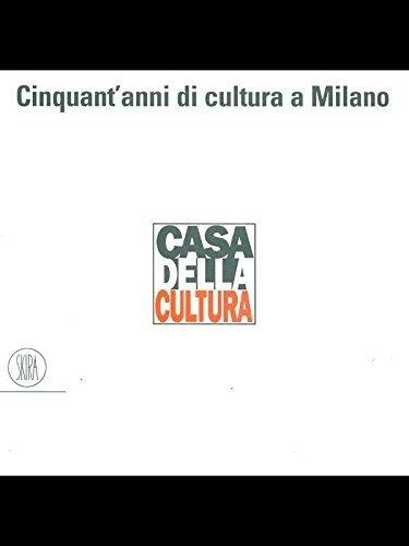 Cinquant'anni di cultura a Milano (Italian Edition)