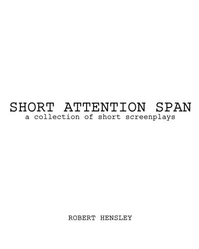 Short Attention Span: A collection of short screenplays