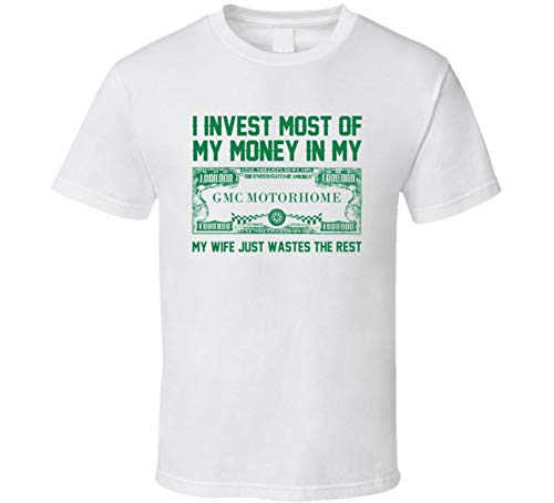 - Invest Money in My Gmc Motorhome Car Lover Enthusiast T Shirt 2XL White