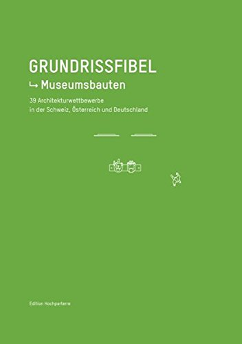 Grundrissfibel Museumsbauten: 39 Architekturwettbewerbe aus Deutschland, Österreich und der Schweiz