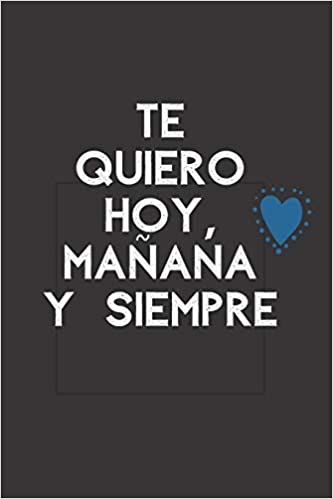 Amazon.com: Te Quiero Hoy, Mañana Y Siempre.: Cuaderno De ...