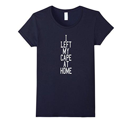Womens I Left My Cape at Home Superhero Costume Tee Shirt Medium (Easy Last Minute Superhero Costumes)