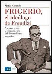 Book FRIGERIO, EL IDEOLOGO DE FRONDIZI