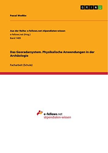 Das Georadarsystem. Physikalische Anwendungen in der Archäologie (Aus der Reihe: e-fellows.net stipendiaten-wissen) (German Edition)