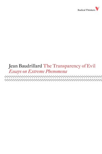 The Transparency of Evil: Essays on Extreme Phenomena (Radical Thinkers)