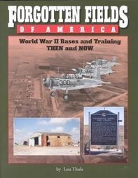 Forgotten Fields of America: World War II Bases and Training, Then and Now