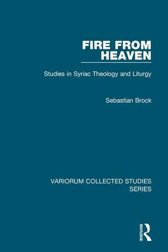 Fire from Heaven: Studies in Syriac Theology and Liturgy (Variorum Collected Studies)