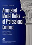 Annotated Model Rules of Professional Conduct, Ellen J. Bennett and Elizabeth J. Cohen, 1614380163