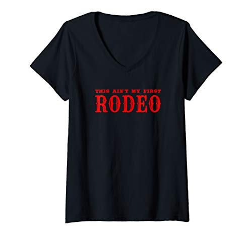 (Womens This Ain't My First Rodeo V-Neck T-Shirt)