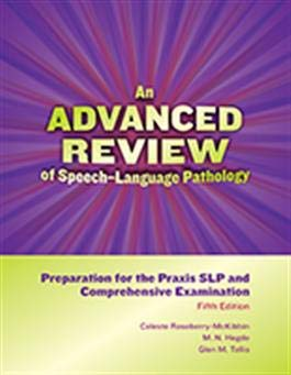 An Advanced Review of SpeechLanguage Pathology: Preparation for the Praxis SLP and Comprehensive ExaminationFifth Edition