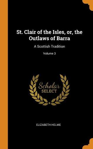 St. Clair of the Isles, or, the Outlaws of Barra: A Scottish Tradition; Volume 3