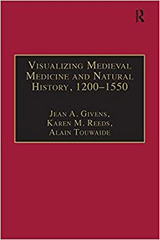Visualizing Medieval Medicine and Natural History, 1200-1550 (AVISTA Studies in the History of Medieval Technology, Science and Art)
