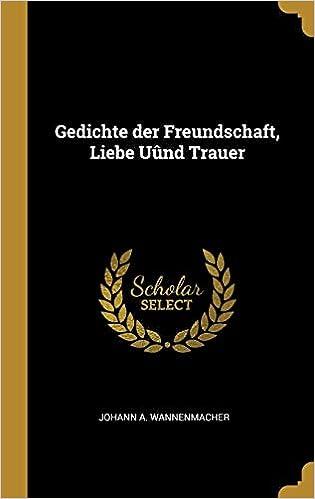 Gedichte Der Freundschaft Liebe Uûnd Trauer German Edition