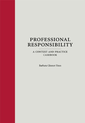 Professional Responsibility: A Context and Practice Casebook (Context and Practice Series)