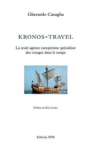 Kronos-Travel: La Seule Agence Européenne Spécialiste Des Voyages Dans Le Temps (French Edition)