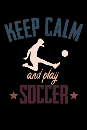 Keep Calm And Play Soccer: Soccer Notebook  Journal Diary Organizer Gift For Christmas and Birthday (6x9) 100 Pages Blank Lined Composition College Ruled For Soccer Lovers, Fans, Coaches and Athletes.