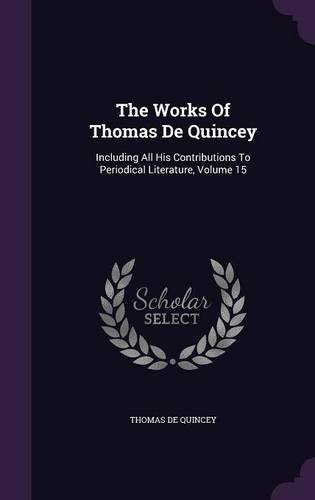 Download The Works Of Thomas De Quincey: Including All His Contributions To Periodical Literature, Volume 15 pdf epub