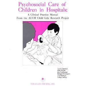 Psychosocial Care of Children in Hospitals: A Clinical Practice Manual From the ACCH Child Life Research (Clinical Research In Practice)