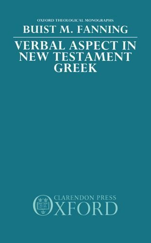 Verbal Aspect in New Testament Greek (Oxford Theology and Religion Monographs) by Buist M. Fanning (1991-01-17)