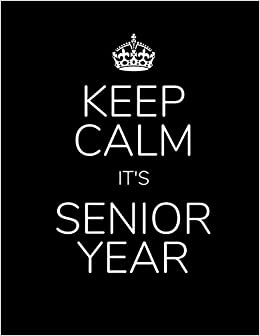amazoncom keep calm its senior year senior year of high school  keep calm its senior year senior year of high school notebook  senior  memory book journal  essay writing paper volume  paperback  august