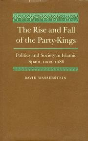 The Rise and Fall of the Party-Kings: Politics and Society in Islamic Spain, 1002-1086 (The Rise And Fall Of Islamic Spain)